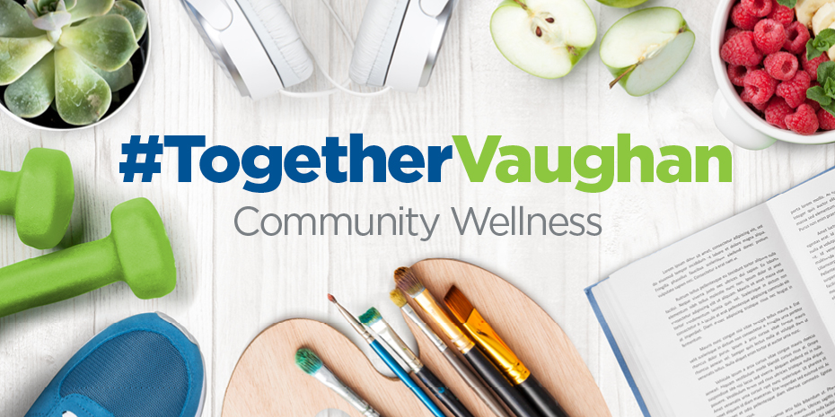 #TogetherVaughan Community Wellness